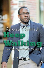 Keep Walking  -     By: Antonio T. Smith Jr.