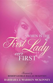 When Is the First Lady Ever First  -     By: Barbara J. Warren McKinney, George Dallas McKinney
