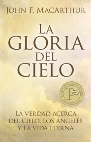 La Gloria del Cielo: La Verdad Acerca del Cielo, los Angeles y la Vida Eterna = The Glory of Heaven  -     By: John F. MacArthur