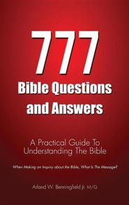 777 Bible Questions and Answers  -     By: Arland W. Benningfield, Jr.