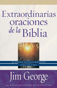 Extraordinarias oraciones de la Biblia, The Remarkable Prayers of the Bible  -     By: Jim George