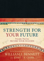 Strength for Your Future: Principles That Can Secure Your Success  -     By: William J. Bennett, John T.E. Cribb