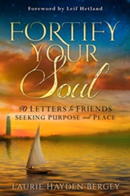 Fortify Your Soul: 40 Letters to Friends Seeking Purpose and Peace  -     By: Laurie Hayden Bergey