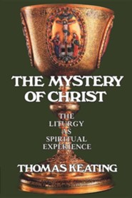Mystery of Christ: The Liturgy as Spiritual Experience  -     By: Thomas Keating