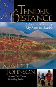 A Tender Distance: Adventures Raising My Sons in Alaska  -     By: Kaylene Johnson