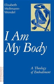 I Am My Body  -     By: Elisabeth Moltmann-Wendel