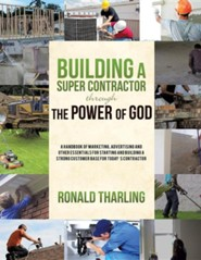 Building a Super Contractor Through the Power of God  -     By: Ronald Tharling