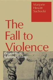 Fall to Violence: Original Sin in Relational Theology  -     By: Marjorie Hewitt Suchoki