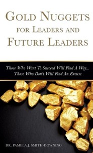 Gold Nuggets for Leaders and Future Leaders  -     By: Pamela J. Smith-Downing