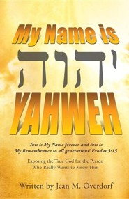My Name Is Yahweh  -     By: Jean M. Overdorf