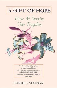A Gift of Hope: How We Survive Our Tragedies  -     By: Robert L. Veninga