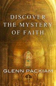 Discover the Mystery of Faith  -     By: Glenn Packiam