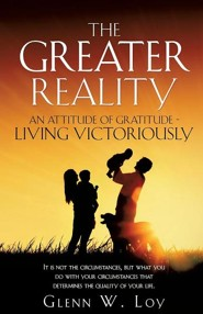 The Greater Reality  -     By: Glenn W. Loy