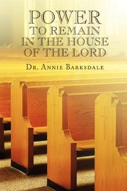 Power to Remain in the House of the Lord  -     By: Dr. Annie Barksdale