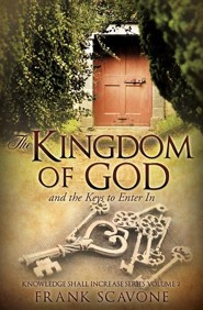 The Kingdom of God and the Keys to Enter in  -     By: Frank Scavone