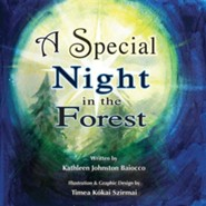 A Special Night in the Forest  -     By: Kathleen Johnston Baiocco     Illustrated By: Timea Kokai Szirmai