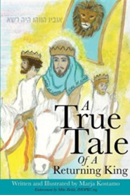 A True Tale of a Returning King  -     By: Marja Kostamo