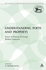 Understanding Poets and Prophets: Essays in Honour of George Wishart Anderson  -     By: A. Graeme Auld
