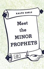 Meet the Minor Prophets  -     By: Ralph Earle