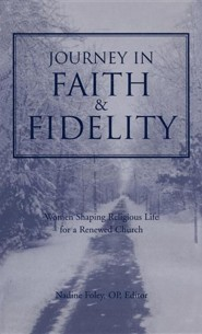 Journey Into Faith and Fidelity: Women Shaping Religious Life for a Renewed Church