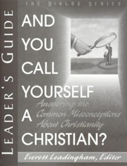And You Call Yourself a Christian?: Answering the Common Misconceptions About Christianity