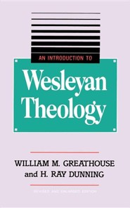 An Introduction to Wesleyan Theology  -     By: William M. Greathouse, H. Ray Dunning