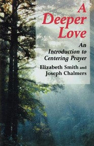 Deeper Love: An Introduction to Centering Prayer  -     By: Elizabeth Smith, Joseph Chalmers