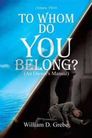 To Whom Do You Belong ?  -     By: William D. Grebe