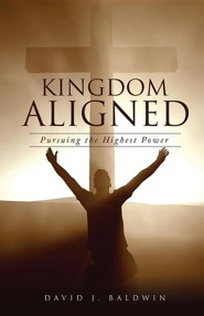 Kingdom Aligned  -     By: David J. Baldwin