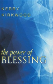 The Power of Blessing  -     By: Kerry Kirkwood