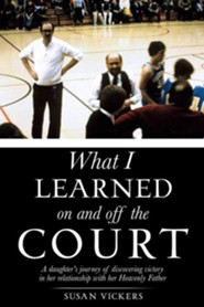 What I Learned on and Off the Court  -     By: Susan Vickers