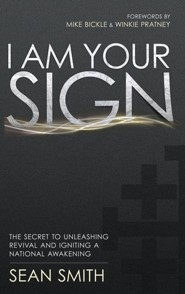 I Am Your Sign: The Secret to Unleashing Revival and Igniting a National Awakening  -     By: Sean Smith