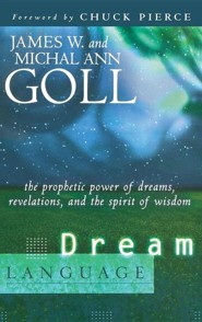 Dream Language: The Prophetic Power of Dreams, Revelations, and the Spirit of Wisdom  -     By: James W. Goll