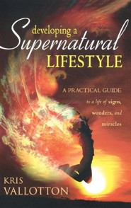 Developing a Supernatural Lifestyle: A Practical Guide to a Life of Signs, Wonders, and Miracles  -     By: Kris Vallotton