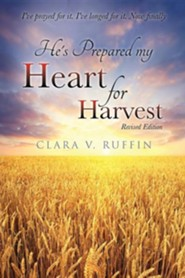 He's Prepared My Heart for Harvest  -     By: Clara V. Ruffin