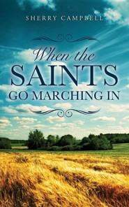 When the Saints Go Marching in  -     By: Sherry Campbell