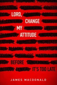 Lord, Change My Attitude: Before It's Too Late  -     By: James MacDonald