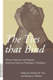 Ties That Bind: African American and Hispanic American/Latino/A Theologies in Dialogue  -     Edited By: Anthony B. Pinn, Benjamin Valentin     By: Anthony B. Pinn(ED.) & Benjamin Valentin(ED.)