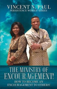 The Ministry of Encouragement!  -     By: Vincent N. Paul