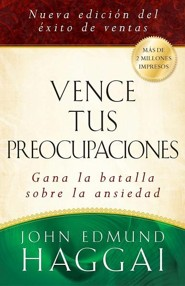 Vence Tus Preocupaciones: Gana la Batalla Sobre la Ansiedad = How to Win Over Worry  -     By: John Edmund Haggai