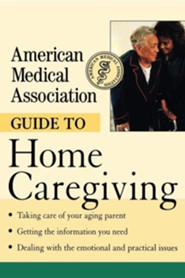 American Medical Association Guide to Home Caregiving  -     Edited By: Angela Perry     By: Angela Perry(ED.)
