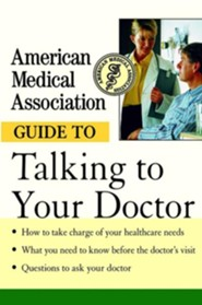 American Medical Association Guide to Talking to Your Doctor  -     By: Angela Perry, American Medical Association