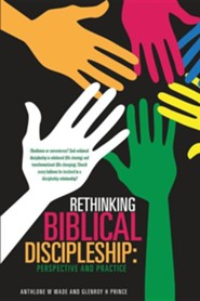 Rethinking Biblical Discipleship: Perspective and Practice  -     By: Anthlone W. Wade, Glenroy H. Prince