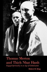 Thomas Merton and Thich Nhat Hanh  -     By: Robert King