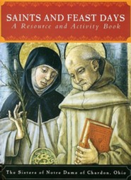 Saints and Feast Days: A Resource and Activity Book  -     By: Sisters of Notre Dame of Chardon Ohio