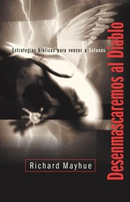 Desenmascaremos al diablo, Unmasking Satan  -     By: Richard Mayhue