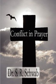 Conflict in Prayer  -     By: Dr. S.R. Schwab