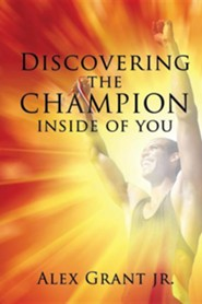 Discovering the Champion Inside of You  -     By: Alex Grant Jr.