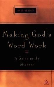 Making God's Word Work: A Guide to the Mishnah  -     By: Jacob Neusner