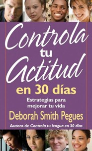 Controla Tu Actitud en 30 Dias = 30 Days to a Great Attitude  -     By: Deborah Smith Pegues